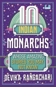 10 Indian Monarchs Whose Amazing Stories You May Not Know