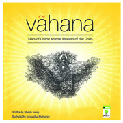 VAHANA-TALES OF DIVINE ANIMAL MOUNTS OF THE GODS