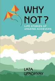Why Not ? Life Stories Of Amazing Achievers